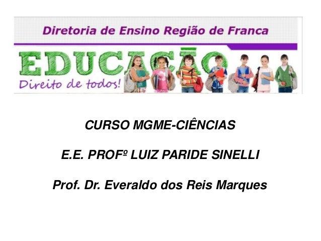 CURSO MGME-CIÊNCIAS E.E. PROFº LUIZ PARIDE SINELLI Prof. Dr. Everaldo dos Reis Marques