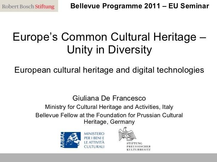 Europe's Common Cultural Heritage – Unity in Diversity European cultural heritage and digital technologies Giuliana De Fra...