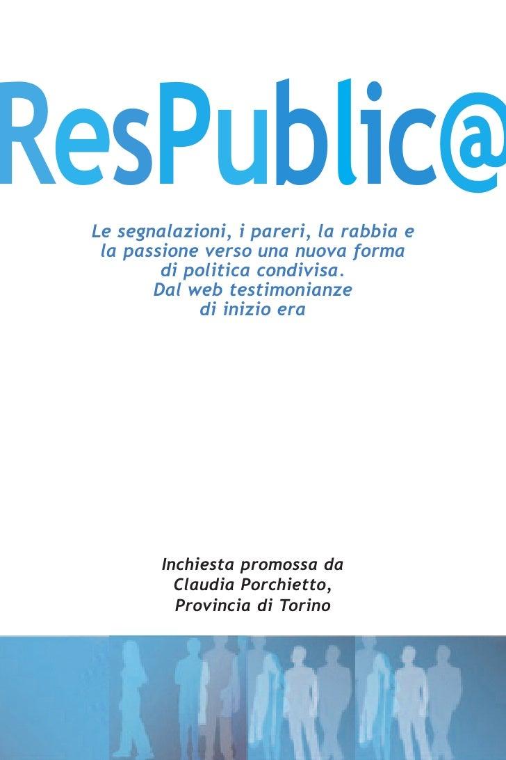 ResPublic@  Le segnalazioni, i pareri, la rabbia e   la passione verso una nuova forma          di politica condivisa.    ...