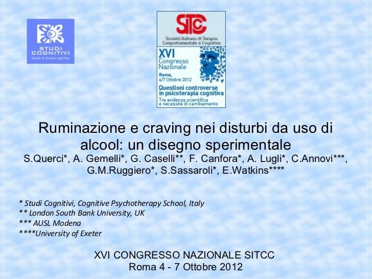 Ruminazione e craving nei disturbi da uso di          alcool: un disegno sperimentale S.Querci*, A. Gemelli*, G. Caselli**...