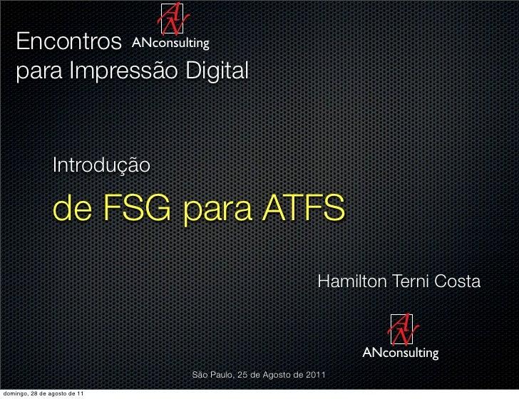 Encontros ANconsulting    para Impressão Digital                Introdução                de FSG para ATFS                ...