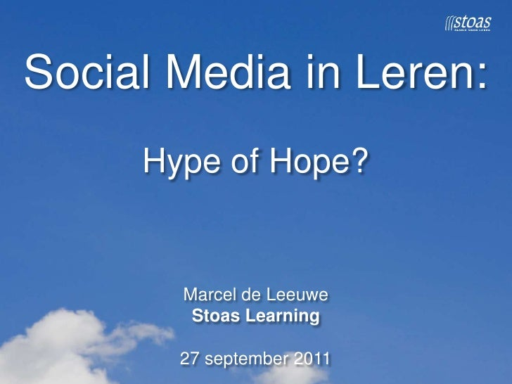 Social Media in Leren:Hype of Hope?Marcel de LeeuweStoas Learning27 september 2011<br />