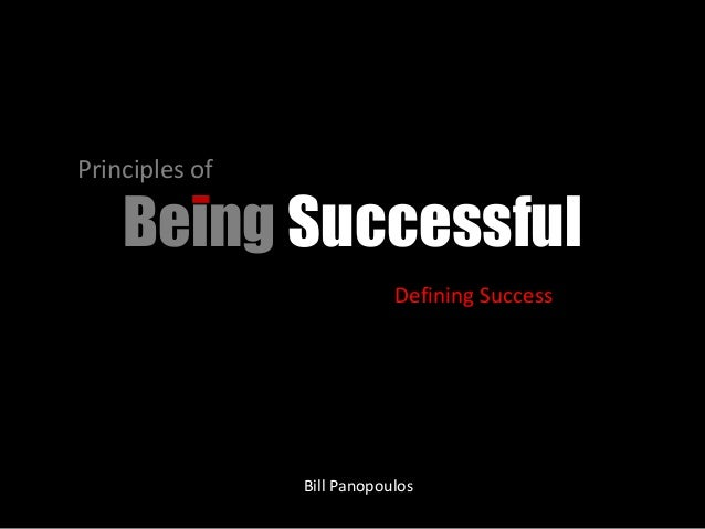 Principles of  Being Successful  Defining Success  Bill Panopoulos