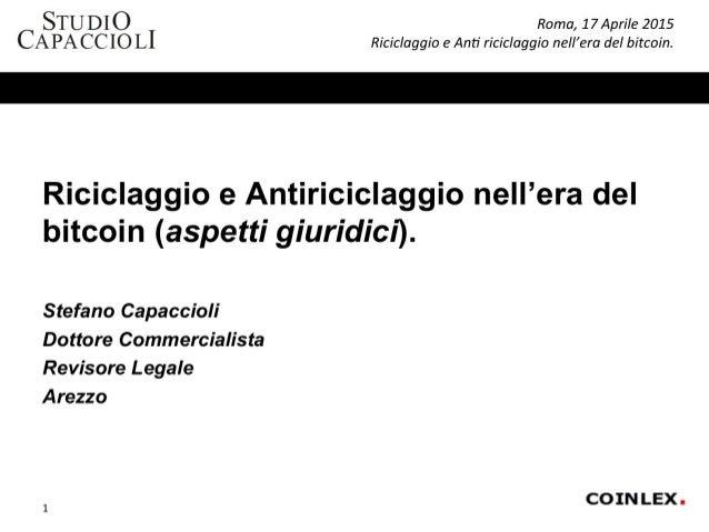 STU Dl O Roma,  1 7 Aprile 2015 CA PA CC IO LI Riciclaggio e Anti riciclaggio nell'era del bitcoin.   Riciclaggio e Antiri...
