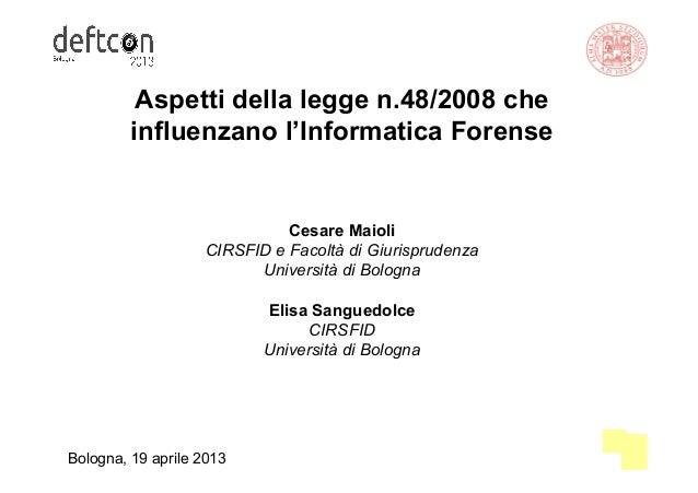 11Aspetti della legge n.48/2008 cheinfluenzano l'Informatica ForenseCesare MaioliCIRSFID e Facoltà di GiurisprudenzaUniver...