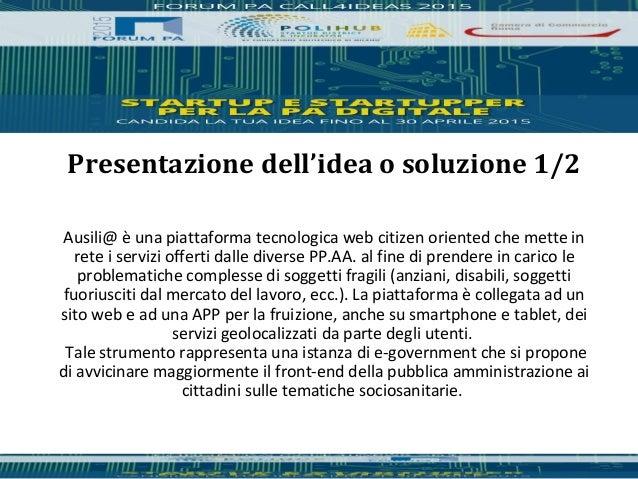 Ausili@ è una piattaforma tecnologica web citizen oriented che mette in rete i servizi offerti dalle diverse PP.AA. al fin...