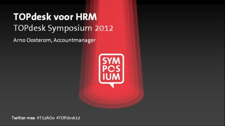 TOPdesk voor HRMTOPdesk Symposium 2012Arno Oosterom, AccountmanagerTwitter mee #T12AOo #TOPdesk12