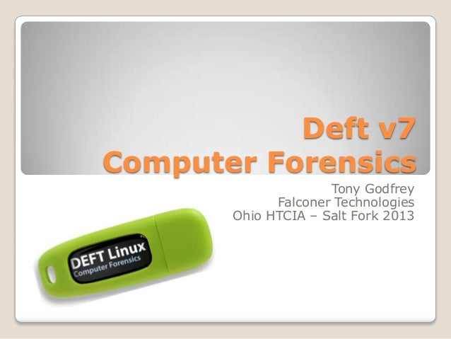 Deft v7Computer ForensicsTony GodfreyFalconer TechnologiesOhio HTCIA – Salt Fork 2013