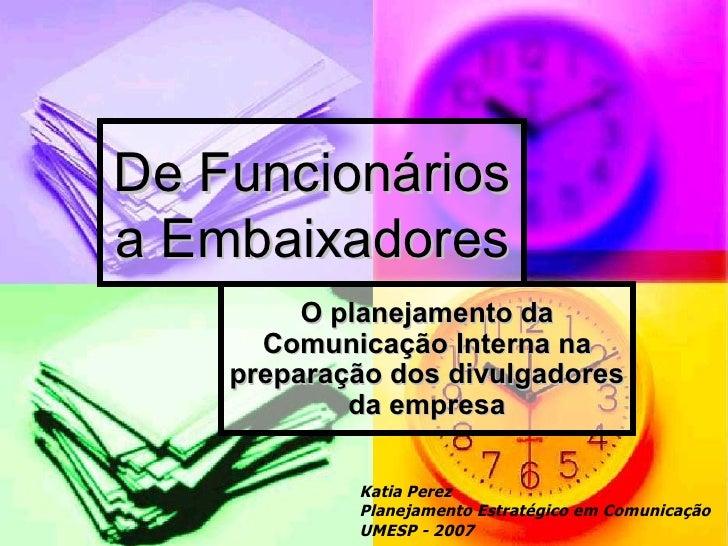De Funcionáriosa Embaixadores         O planejamento da      Comunicação Interna na    preparação dos divulgadores        ...