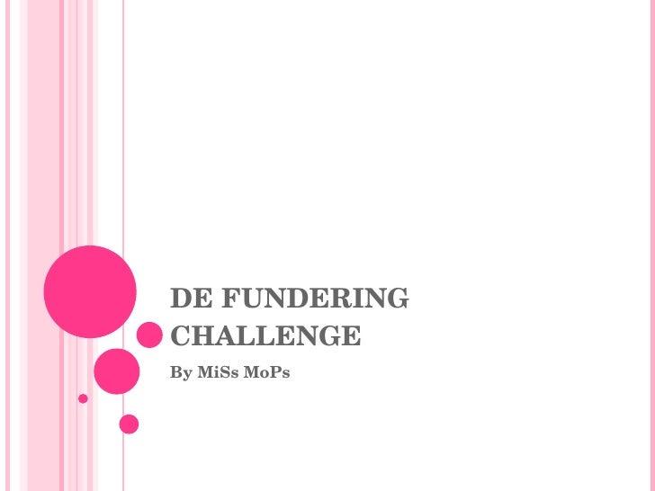 DE FUNDERING CHALLENGE By MiSs MoPs