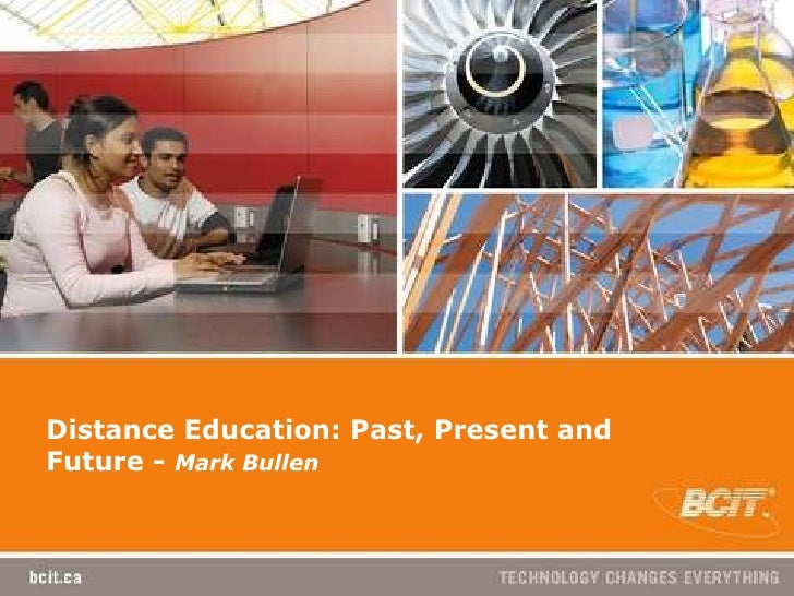 Distance Education: Past, Present and Future -  Mark Bullen