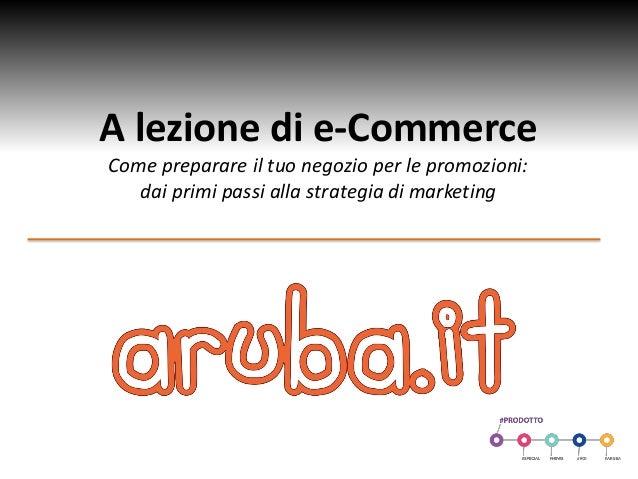 A lezione di e-Commerce Come preparare il tuo negozio per le promozioni: dai primi passi alla strategia di marketing