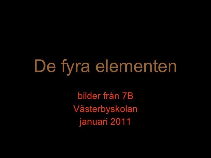 De fyra elementen bilder från 7B Västerbyskolan januari 2011
