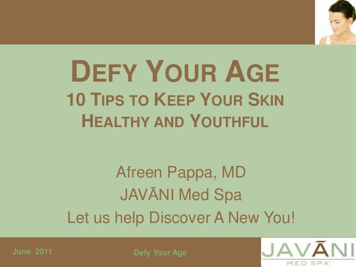 DEFY YOUR AGE            10 TIPS TO KEEP YOUR SKIN              HEALTHY AND YOUTHFUL                   Afreen Pappa, MD   ...