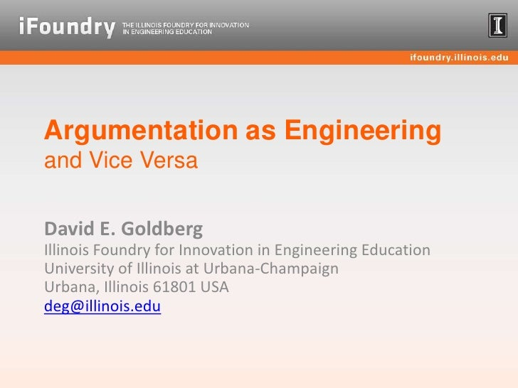 Argumentation as Engineeringand Vice Versa<br />David E. GoldbergIllinois Foundry for Innovation in Engineering EducationU...