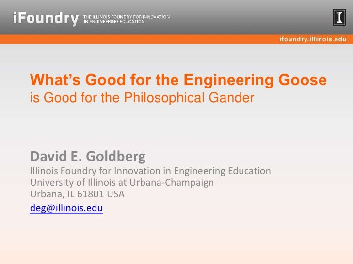 What's Good for the Engineering Goose is Good for the Philosophical Gander<br />David E. GoldbergIllinois Foundry for Inno...