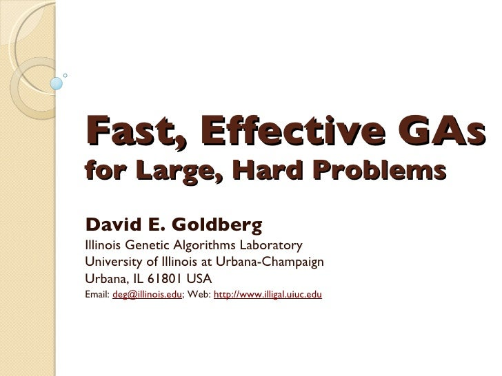Fast, Effective GAs for Large, Hard Problems David E. Goldberg Illinois Genetic Algorithms Laboratory University of Illino...