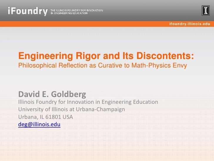 Engineering Rigor and Its Discontents: Philosophical Reflection as Curative to Math-Physics Envy<br />David E. GoldbergIll...