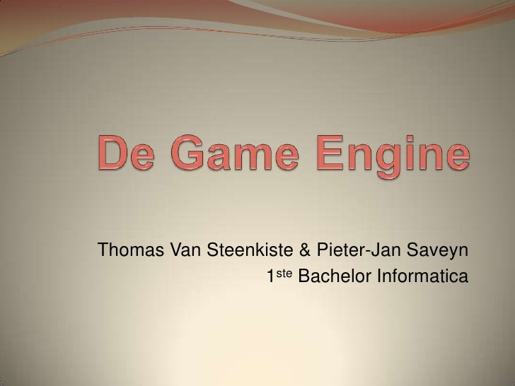 De Game Engine<br />Thomas Van Steenkiste & Pieter-Jan Saveyn<br />1ste Bachelor Informatica<br />