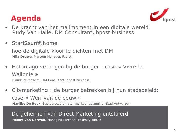 Agenda • De kracht van het mailmoment in een digitale wereld   Rudy Van Halle, DM Consultant, bpost business  • Start2surf...