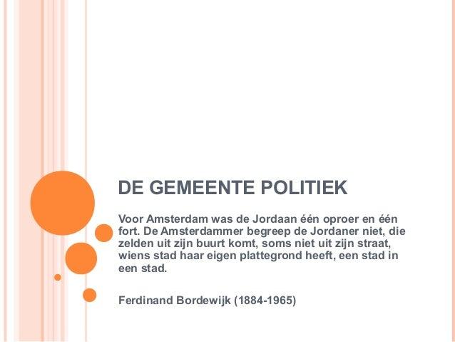 DE GEMEENTE POLITIEKVoor Amsterdam was de Jordaan één oproer en éénfort. De Amsterdammer begreep de Jordaner niet, diezeld...