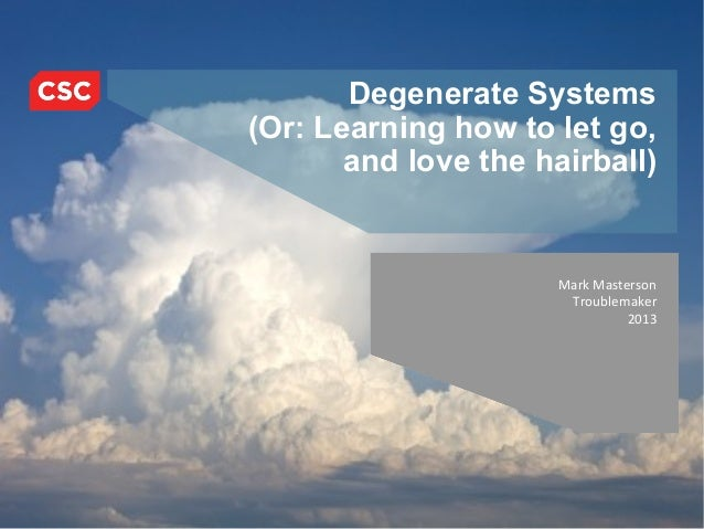 Degenerate Systems                                    (Or: Learning how to let go,                                        ...