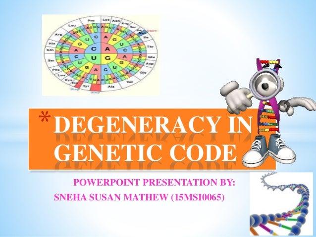 Degeneracy in genetic code powerpoint presentation by sneha susan mathew 15msi0065 degeneracy in genetic code sciox Image collections