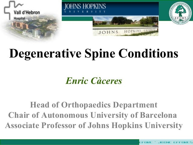 EFORT – JOINT EFFORTS Degenerative Spine Conditions Enric Càceres Head of Orthopaedics Department Chair of Autonomous Univ...