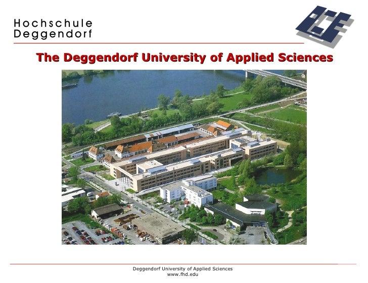 The Deggendorf University of Applied Sciences Deggendorf University of Applied Sciences www.fhd.edu