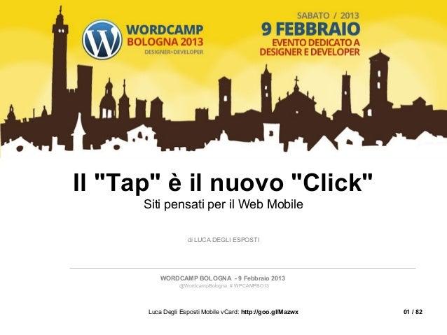"""Il """"Tap"""" è il nuovo """"Click""""      Siti pensati per il Web Mobile                   di LUCA DEGLI ESPOSTI          WORDCAMP ..."""
