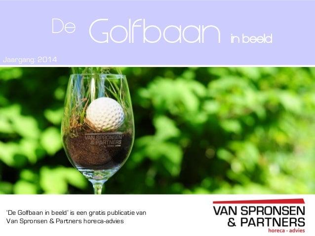 'De Golfbaan in beeld' is een gratis publicatie van Van Spronsen & Partners horeca-advies Golfbaan in beeld De Jaargang: 2...