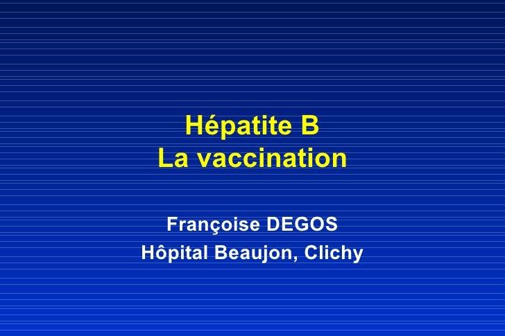 Hépatite B La vaccination Françoise DEGOS Hôpital Beaujon, Clichy