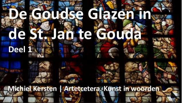 De Goudse Glazen in de St. Jan te Gouda Deel 1 Michiel Kersten | Artetcetera. Kunst in woorden