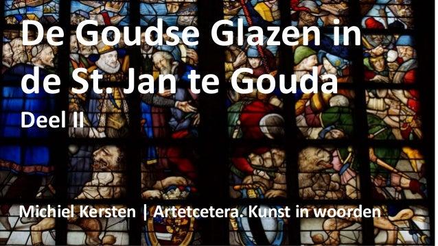 De Goudse Glazen in de St. Jan te Gouda Deel II Michiel Kersten | Artetcetera. Kunst in woorden