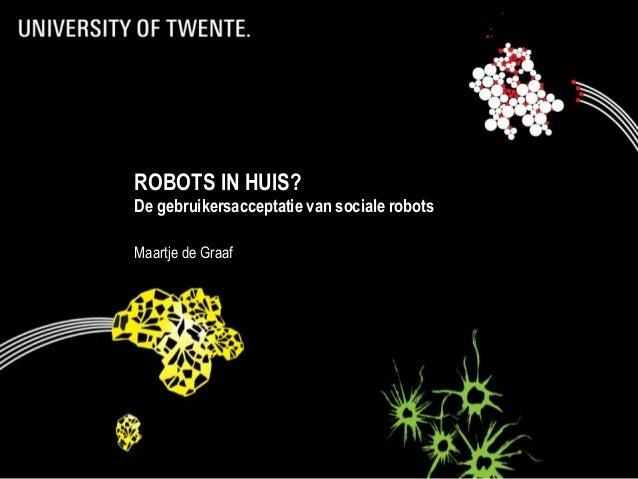 15/10/2015 Acceptance of and Relationship- Building with Social Robots 1 ROBOTS IN HUIS? De gebruikersacceptatie van socia...