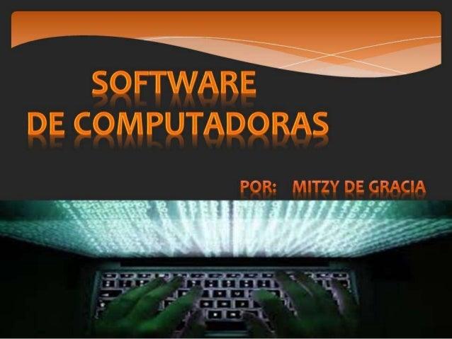 SOFTWARE  No son mas que los programas  formados por un conjunto de  instrucciones que las computadoras  utilizan para man...
