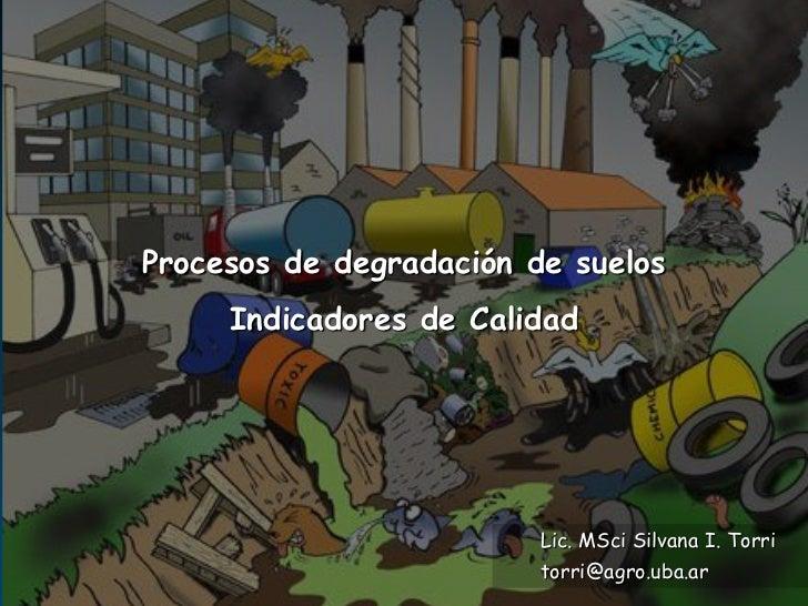 Procesos de degradación de suelos     Indicadores de Calidad                         Lic. MSci Silvana I. Torri           ...