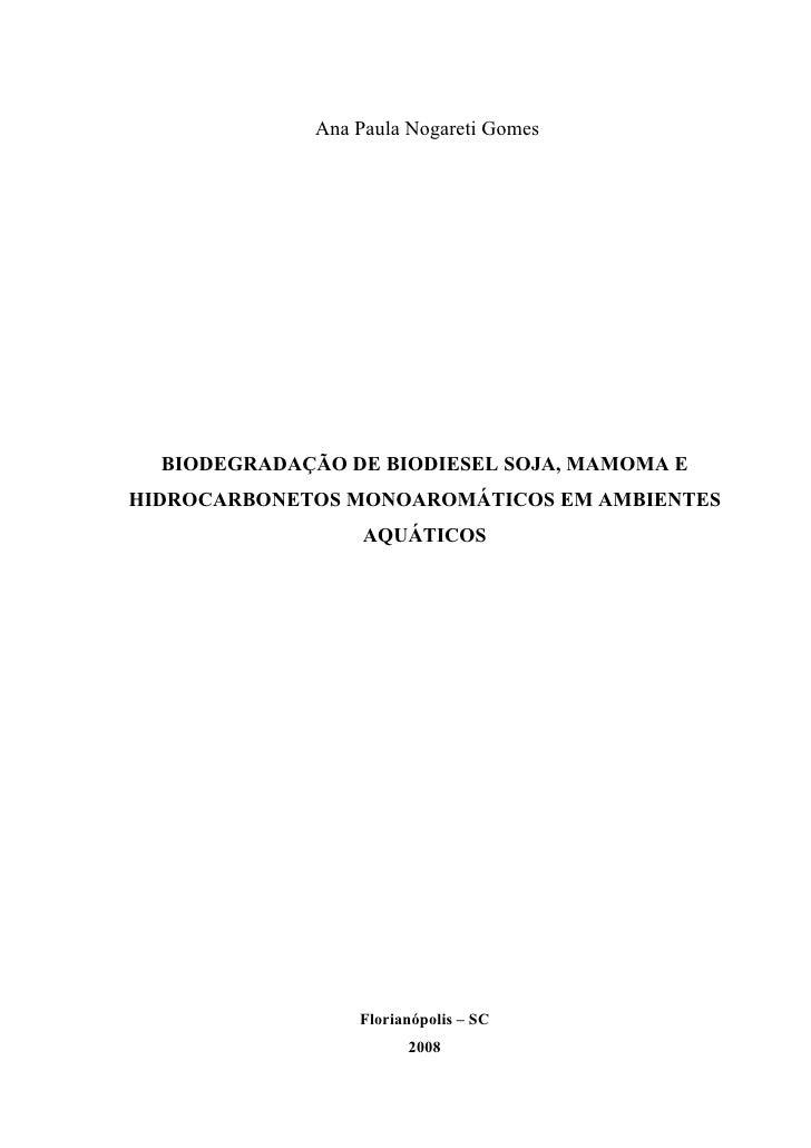 Ana Paula Nogareti Gomes       BIODEGRADAÇÃO DE BIODIESEL SOJA, MAMOMA E HIDROCARBONETOS MONOAROMÁTICOS EM AMBIENTES      ...