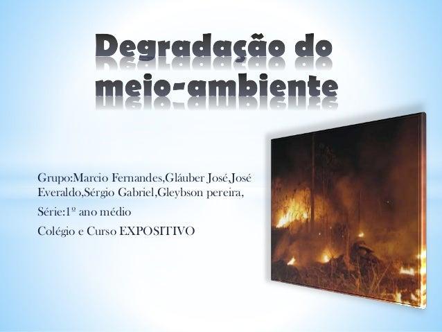 Grupo:Marcio Fernandes,Gláuber José,José Everaldo,Sérgio Gabriel,Gleybson pereira, Série:1º ano médio Colégio e Curso EXPO...