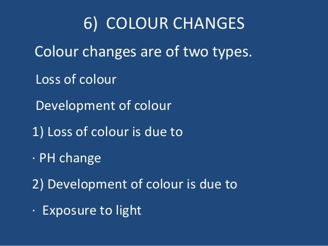 6) COLOUR CHANGES Colour changes are of two types. Loss of colour Development of colour 1) Loss of colour is due to · PH c...