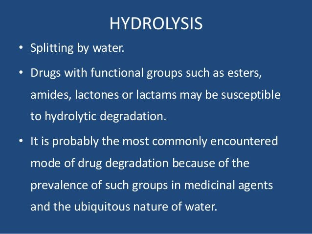 HYDROLYSIS • Splitting by water. • Drugs with functional groups such as esters, amides, lactones or lactams may be suscept...
