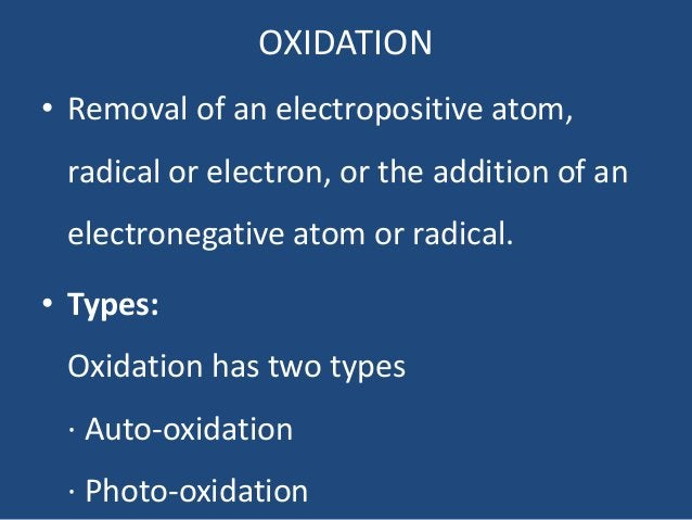 OXIDATION • Removal of an electropositive atom, radical or electron, or the addition of an electronegative atom or radical...