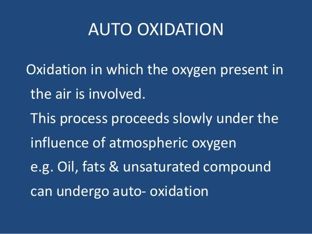 AUTO OXIDATION Oxidation in which the oxygen present in the air is involved. This process proceeds slowly under the influe...