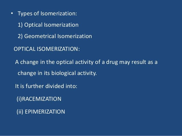 • Types of Isomerization: 1) Optical Isomerization 2) Geometrical Isomerization OPTICAL ISOMERIZATION: A change in the opt...