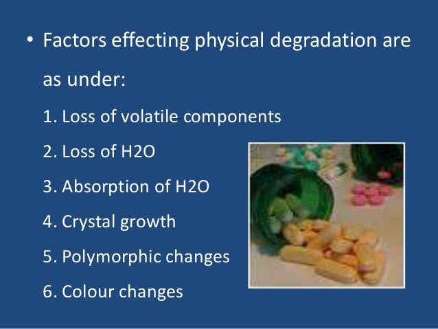 • Factors effecting physical degradation are as under: 1. Loss of volatile components 2. Loss of H2O 3. Absorption of H2O ...