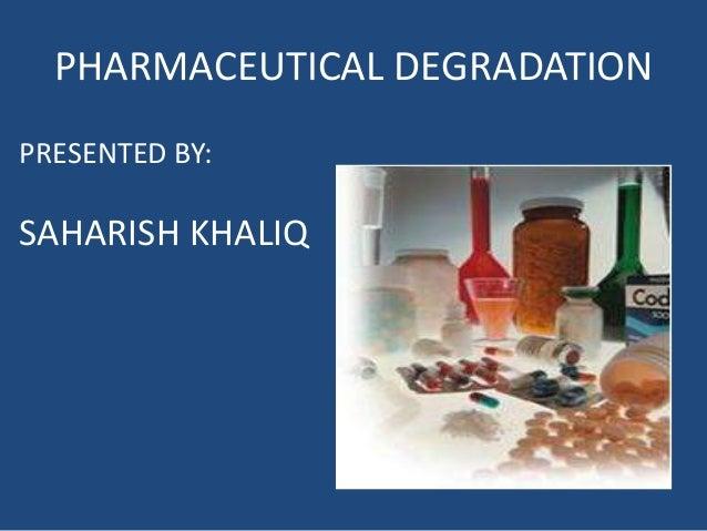 PHARMACEUTICAL DEGRADATION PRESENTED BY: SAHARISH KHALIQ