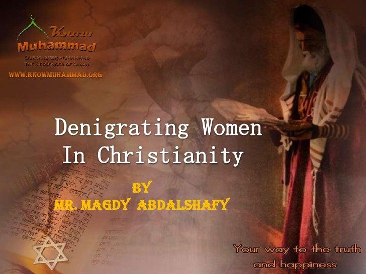www.knowmuhammad.org<br />Denigrating Women<br />In Christianity <br />By<br />Mr.MagdyAbdalshafy<br />
