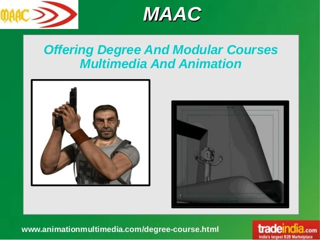 MAACMAAC www.animationmultimedia.com/degree-course.html Offering Degree And Modular Courses Multimedia And Animation