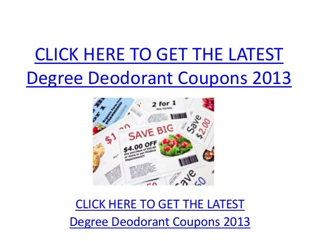 CLICK HERE TO GET THE LATESTDegree Deodorant Coupons 2013     CLICK HERE TO GET THE LATEST    Degree Deodorant Coupons 2013