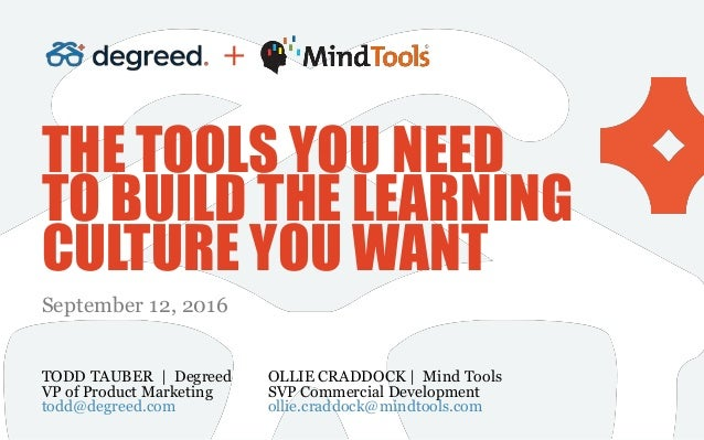 THE TOOLS YOU NEED TO BUILD THE LEARNING CULTURE YOU WANT September 12, 2016 OLLIE CRADDOCK | Mind Tools SVP Commercial De...